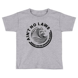 Ain't no laws Toddler T-shirt | Artistshot