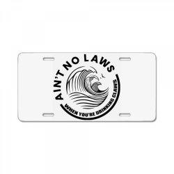 Ain't no laws License Plate | Artistshot