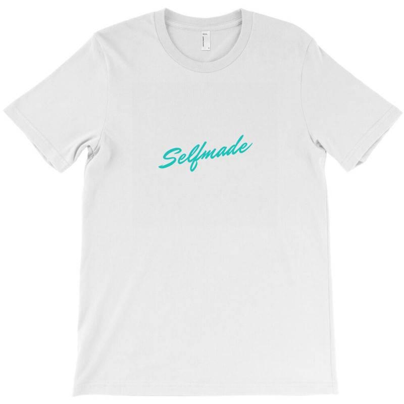 Selfmade Design T-shirt | Artistshot
