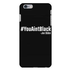 you aint black iPhone 6 Plus/6s Plus Case   Artistshot