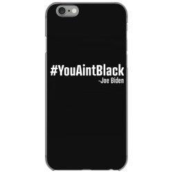 you aint black iPhone 6/6s Case   Artistshot