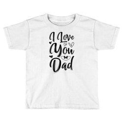 i love you dad Toddler T-shirt   Artistshot