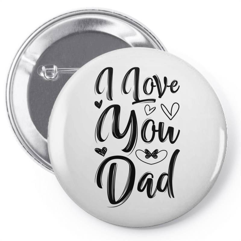 I Love You Dad Pin-back Button | Artistshot