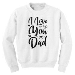 i love you dad Youth Sweatshirt   Artistshot