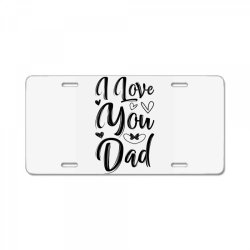 i love you dad License Plate | Artistshot