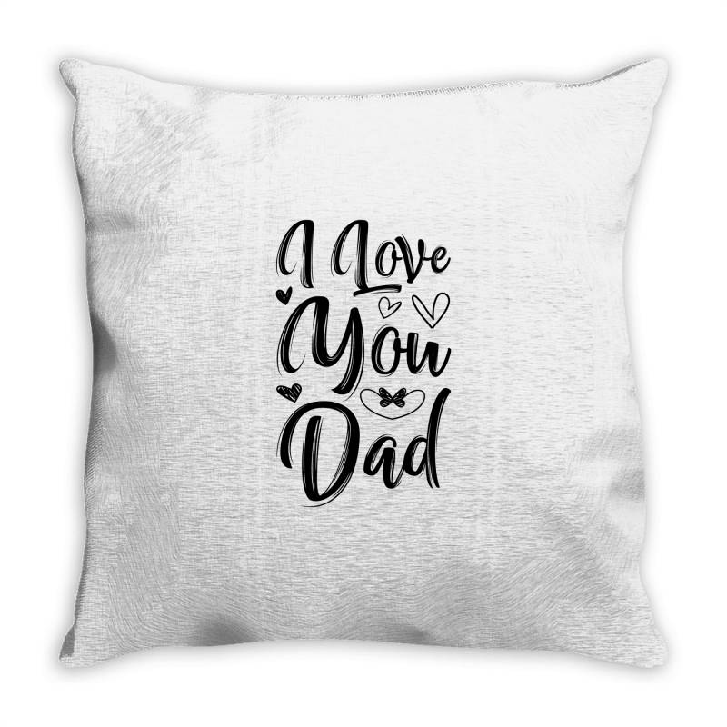 I Love You Dad Throw Pillow   Artistshot