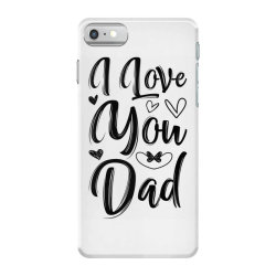 i love you dad iPhone 7 Case | Artistshot