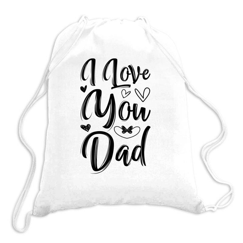 I Love You Dad Drawstring Bags | Artistshot