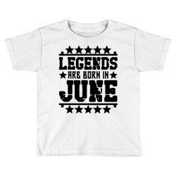 Legends are born in june Toddler T-shirt | Artistshot
