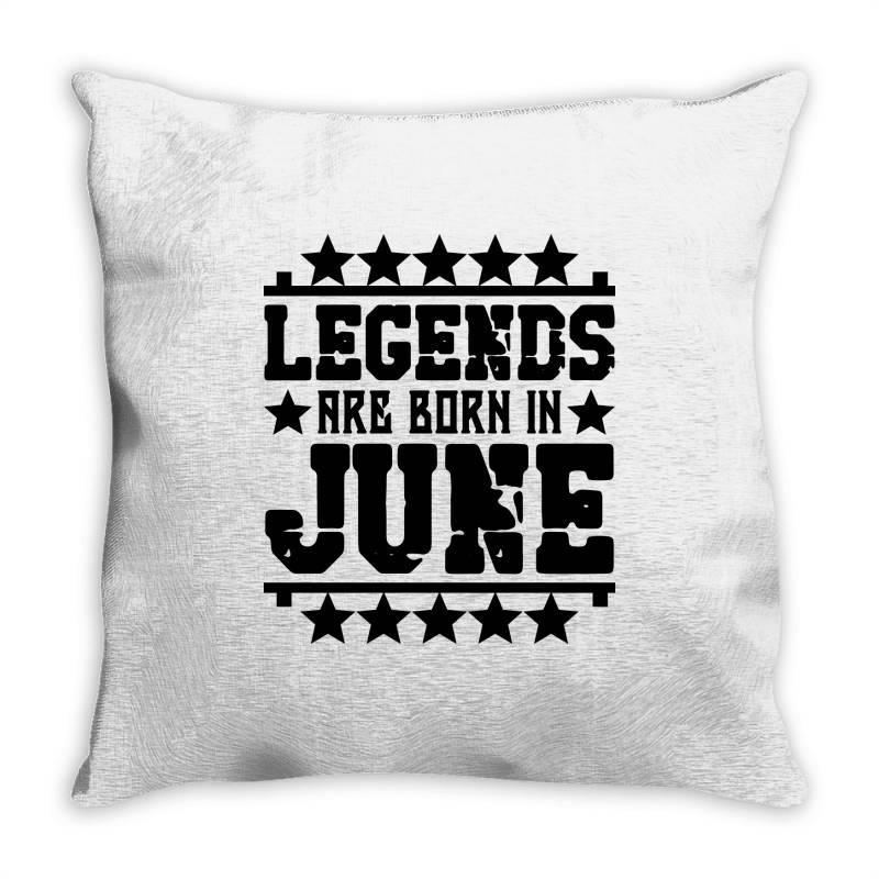 Legends Are Born In June Throw Pillow | Artistshot