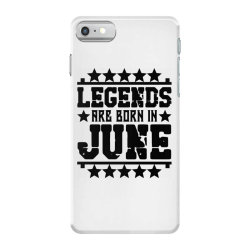 Legends are born in june iPhone 7 Case | Artistshot