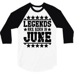 Legends are born in june 3/4 Sleeve Shirt | Artistshot