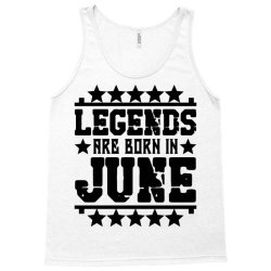 Legends are born in june Tank Top | Artistshot
