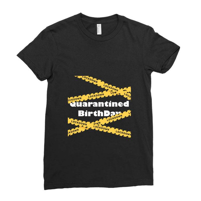 Quarantined Birthday Ladies Fitted T-shirt   Artistshot