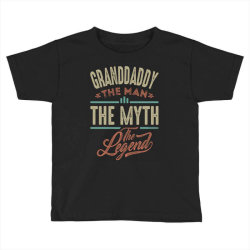 granddaddy the myth the legend Toddler T-shirt | Artistshot