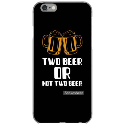 Two Beer Or Not Two Beer, Tshirt Iphone 6/6s Case Designed By Deepakbharthana