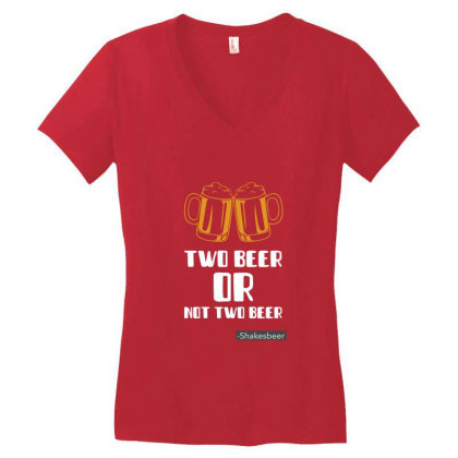 Two Beer Or Not Two Beer, Tshirt Women's V-neck T-shirt Designed By Deepakbharthana