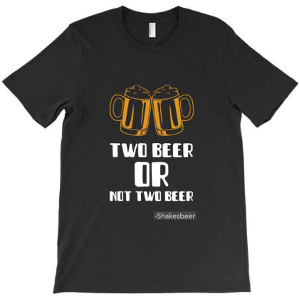 Two Beer Or Not Two Beer, Tshirt T-shirt Designed By Deepakbharthana