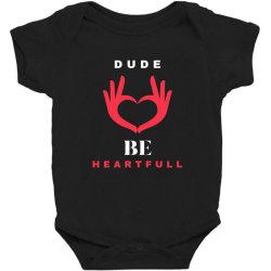 dude be heartfull tshirt Baby Bodysuit | Artistshot