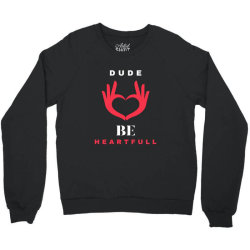 dude be heartfull tshirt Crewneck Sweatshirt | Artistshot