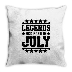 Legends are born in july Throw Pillow | Artistshot