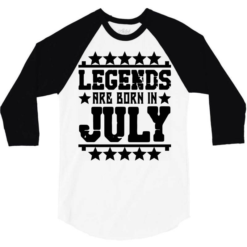 Legends Are Born In July 3/4 Sleeve Shirt | Artistshot