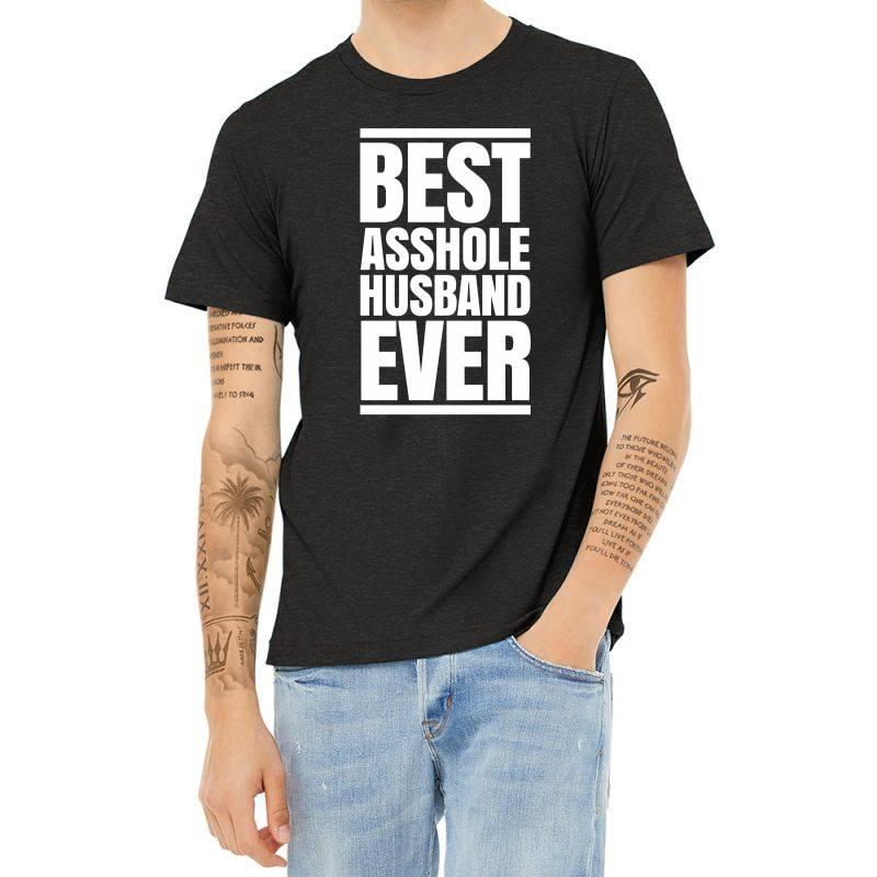 Best Asshole Husband Ever Heather T-shirt | Artistshot