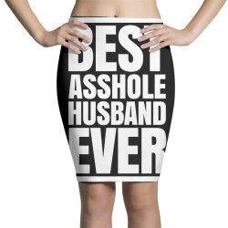 BEST ASSHOLE HUSBAND EVER Pencil Skirts | Artistshot