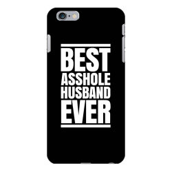 BEST ASSHOLE HUSBAND EVER iPhone 6 Plus/6s Plus Case | Artistshot