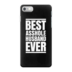 BEST ASSHOLE HUSBAND EVER iPhone 7 Case | Artistshot