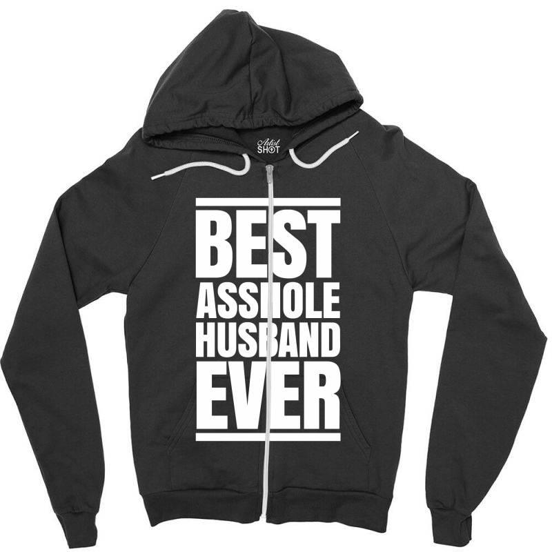 Best Asshole Husband Ever Zipper Hoodie   Artistshot