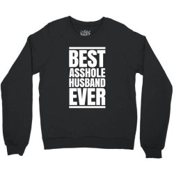 BEST ASSHOLE HUSBAND EVER Crewneck Sweatshirt | Artistshot