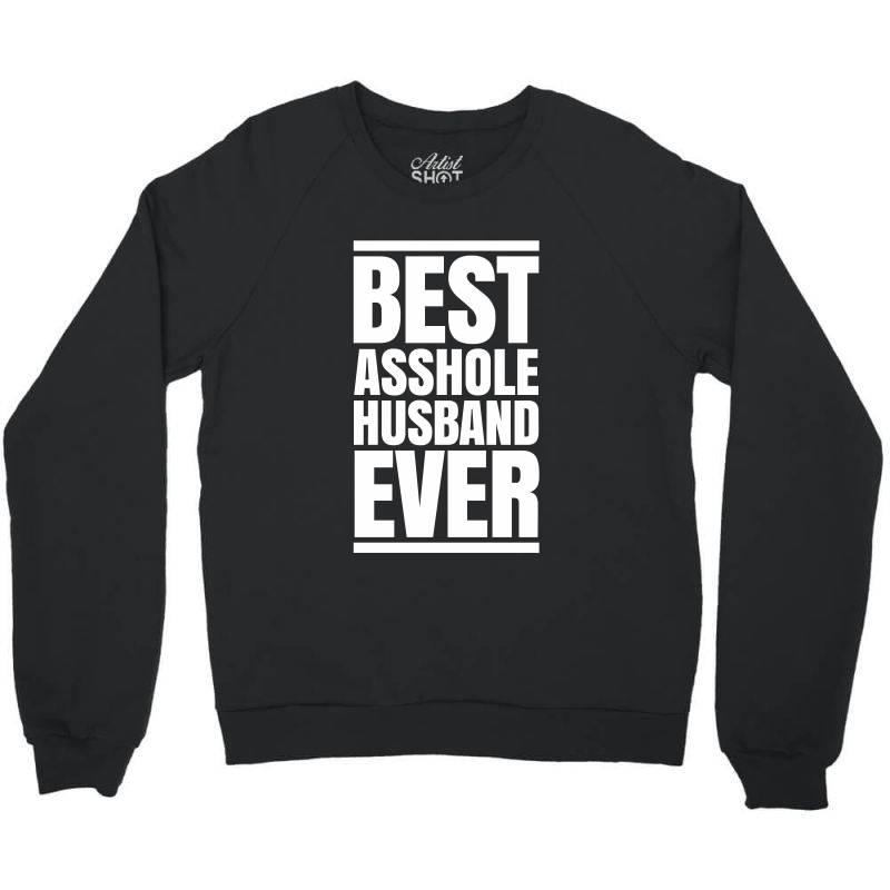 Best Asshole Husband Ever Crewneck Sweatshirt   Artistshot