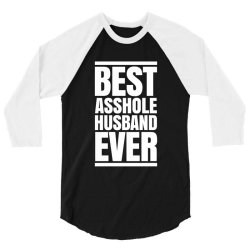BEST ASSHOLE HUSBAND EVER 3/4 Sleeve Shirt | Artistshot