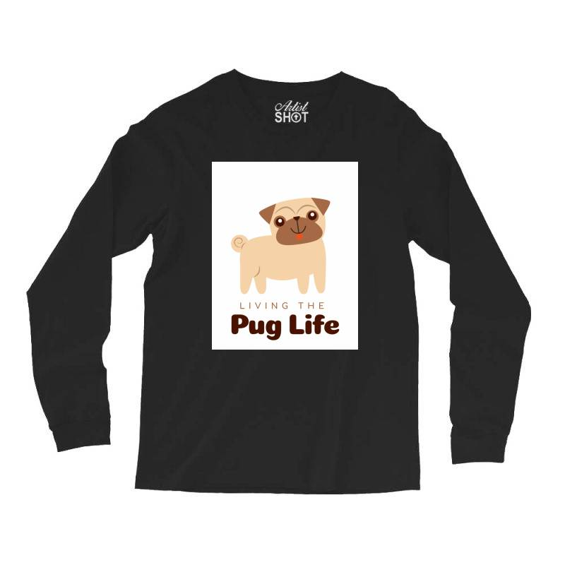 Living The Pug Life Long Sleeve Shirts | Artistshot