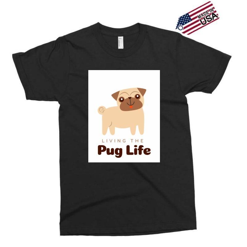 Living The Pug Life Exclusive T-shirt   Artistshot