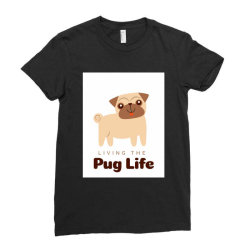 Living the pug life Ladies Fitted T-Shirt | Artistshot