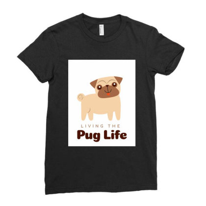 Living The Pug Life Ladies Fitted T-shirt Designed By Gouravr19
