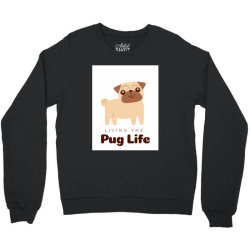 Living the pug life Crewneck Sweatshirt | Artistshot