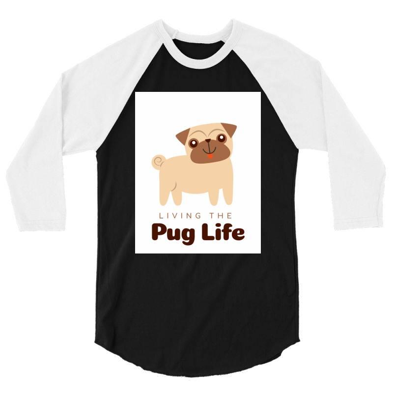 Living The Pug Life 3/4 Sleeve Shirt   Artistshot