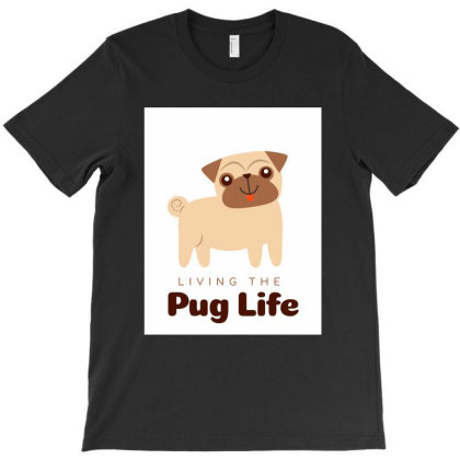 Living The Pug Life T-shirt Designed By Gouravr19