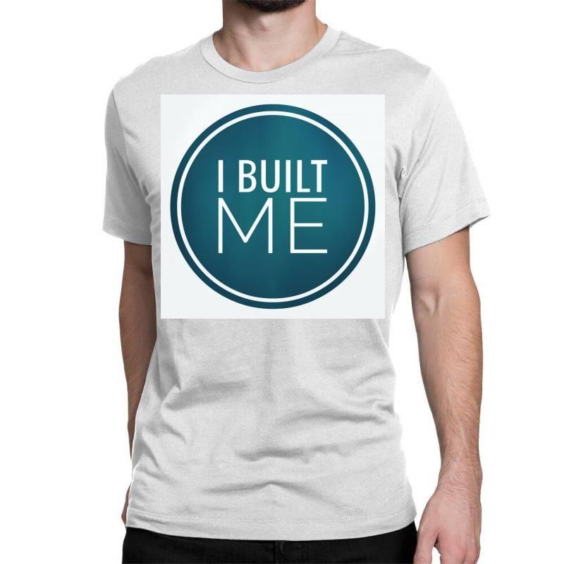 I Built Me Classic T-shirt   Artistshot