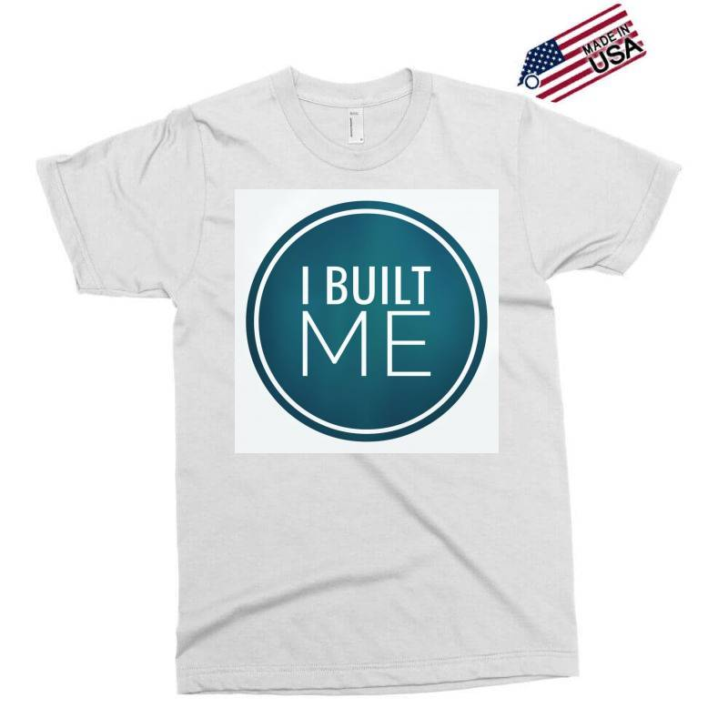 I Built Me Exclusive T-shirt | Artistshot