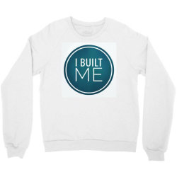 I BUILT ME Crewneck Sweatshirt | Artistshot