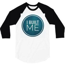 I BUILT ME 3/4 Sleeve Shirt   Artistshot