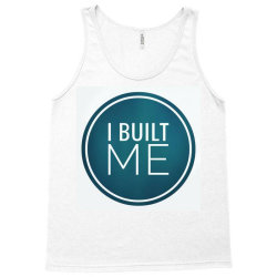 I BUILT ME Tank Top | Artistshot