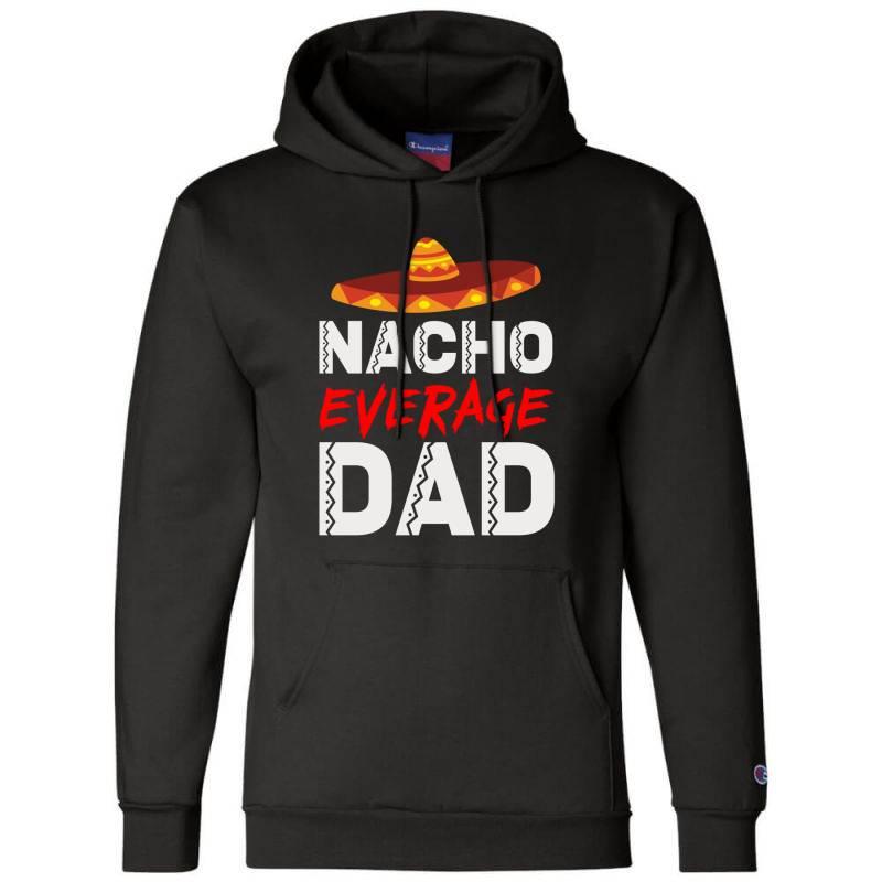 Nacho Average Dad Champion Hoodie | Artistshot