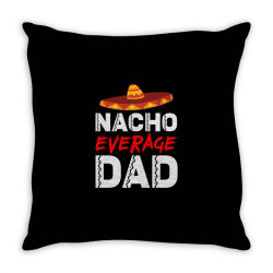nacho average dad Throw Pillow | Artistshot