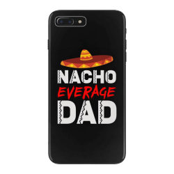 nacho average dad iPhone 7 Plus Case | Artistshot