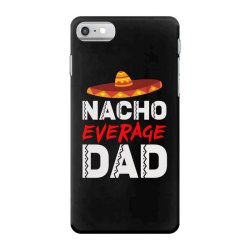 nacho average dad iPhone 7 Case | Artistshot